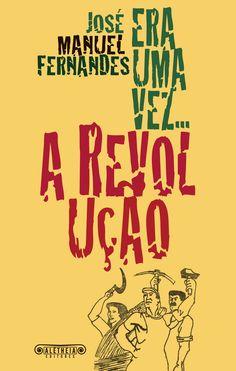«Era uma vez a Revolução», de José Manuel Fernandes - ebook.
