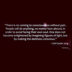 """There is no coming to consciousness without pain. People will do anything, no matter how absurd, in order to avoid facing their own soul. One does not become enlightened by imagining figures of light, but by making the darkness conscious."" ~Carl Jung (by tomsepe, via Flickr) ..*"