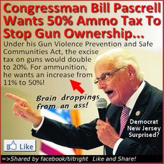 """Democrats won't stop trying to control our guns! Idiot congressman from NJ, Bill Pascrell (D-N.J.) """"recently admitted that he'd like to see fees and taxes heaped so high on guns and ammunition that Americans can't afford to observe their Second Amendment rights"""". Click pic to join the conversation on FB #pascrell #guncontrol #2ndamendment"""