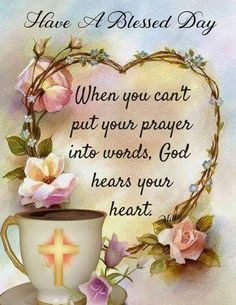 God hears your heart.Have a Blessed Day! My love and hugs for you. Morning Quotes For Friends, Good Morning Quotes For Him, Good Morning Prayer, Good Morning Inspirational Quotes, Morning Greetings Quotes, Inspirational Prayers, Good Morning Messages, Blessed Morning Quotes, Morning Verses