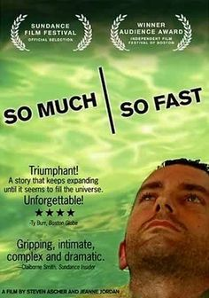 """So Much, So Fast (2005)   """"Filmed over five years, this documentary from award-winning filmmakers Steven Ascher and Jeanne Jordan chronicles the events that unfold after 29-year-old Stephen Heywood is diagnosed with ALS (Lou Gehrig's disease)."""""""