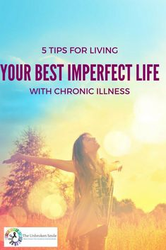 5 Tips For Living Your Best Imperfect Life With Chronic Illness