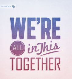 """We're All In This Together"" motivation to love 