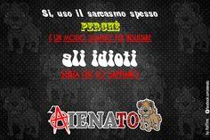 #aIENAto #sarcasmo #idioti #insulti #meme #divertimento