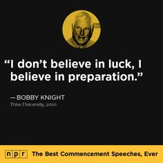 Bobby Knight, 2010. From NPR's The Best Commencement Speeches, Ever.