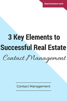 3 Key Elements to Successful Real Estate Contact Management