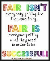 Fair isn't everybody getting the same thing. Fair is everyone getting what they need in order to be successful!