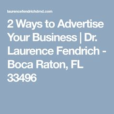 2 Ways to Advertise Your Business | Dr. Laurence Fendrich - Boca Raton, FL 33496