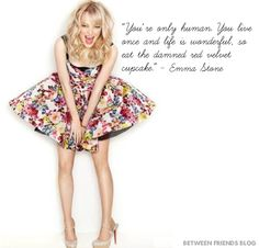"""Emma Stone Inspirational Quote """"You're only human. You live once and life is wonderful, so eat the damned red velvet cupcake!"""""""