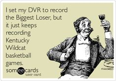 #Sports: I set my DVR to record the Biggest Loser, but it just keeps recording Kentucky Wildcat basketball games.