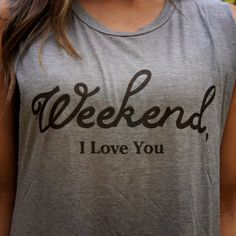 Weekend I Love You Muscle Graphic Tank $13.00