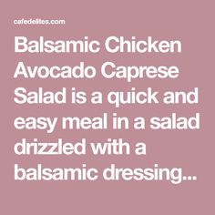Balsamic Chicken Avocado Caprese Salad is a quick and easy meal in a salad drizzled with a balsamic dressing that doubles as a marinade! Caprese Chicken, Balsamic Chicken, Feta Salad, Caprese Salad, Balsamic Marinade, Mediterranean Chicken, Balsamic Dressing, Cafe Delites, Yummy Eats