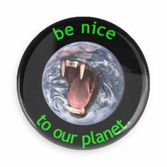 Be nice to our planet - Funny Buttons - Custom Buttons - Promotional Badges - Environment Pins - Wacky Buttons