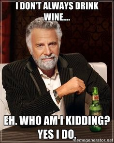 The most interesting man in the world drinks wine! This is so my sisters and I! @Megan Bland @Christine Beeson