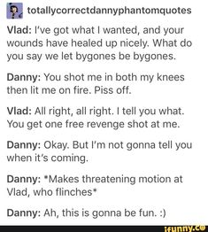 He slowly builds Vlad's trust then shoots him in the balls--> XD mean Danny mean Tgif Funny, Funny Weekend, Weekend Quotes, Funny Friday, Morning Quotes, Hilarious, Danny Phantom Funny, Danny Phantom Vlad, Ghost Boy