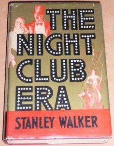The Night Club Era by Stanley Walker, New York: Frederick A. Stokes, 1933, dj illustrator, unknown