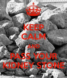 KEEP CALM AND PASS YOUR KIDNEY STONE
