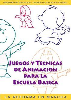 JUEGOS Y TECNICAS DE ANIMACION PARA LA ESCUELA BASICA  RECOPILACIÓN: ELISA ARAYA Publicación del Programa de Mejoramiento de la Calidad y Equidad de la Educación Básica (MECE - Básica) Ministerio de Educación - República de Chile