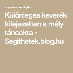 Különleges keverék kifejezetten a mély ráncokra - Segithetek.blog.hu Natural Beauty, Health Fitness, Makeup, Blog, Amazon, Women, Therapy, Make Up, Amazons