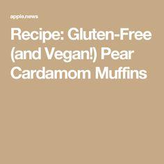 Recipe: Gluten-Free (and Vegan!) Pear Cardamom Muffins