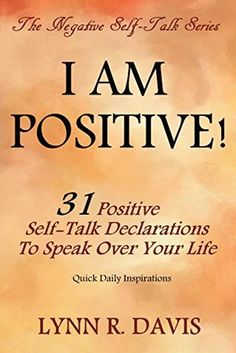 I Am Positive!: 31 Positive Self Talk Declarations to Speak Faith Over Your Life (Negative Self Talk Book 2)