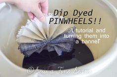dip dyed pinwheel banner - a tutorial on how to make the pinwheels, how to dip dye and how to turn the pinwheels into a banner!