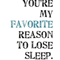 Your my every reason to stay awake every second of the day for <3
