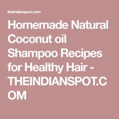 Homemade Natural Coconut oil Shampoo Recipes for Healthy Hair - THEINDIANSPOT.COM