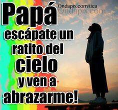 papa` te extrano mucho,siempre estaras en mi corazon!