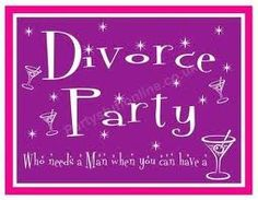 Sometimes all good things come to an end.  Take this time to reinvent yourself and toast to the next chapter.  Host a Divorce Party and forget about the past!