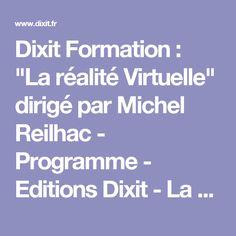 """Dixit Formation : """"La réalité Virtuelle"""" dirigé par Michel Reilhac - Programme - Editions Dixit - La transmission du savoir dans l'audiovisuel"""