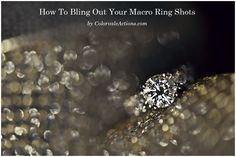 How To Bling Out Your Macro Ring Shots - Love this look? Get the Behind The Scenes - Set-up and editing here http://www.colorvaleactions.com/blog/bling-macro-ring-shots/
