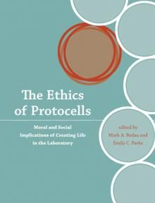 The Ethics of Protocells: Moral and Social Implications of Creating Life in the Laboratory edited by Mark A. Bedau and Emily C. Parke