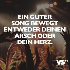 Ein guter Song bewegt entweder deinen Arsch oder dein Herz.