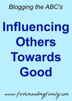 In our daily lives, what are we modelling? Are we influencing others towards good? Are we showing our children how to live a good and Godly life?