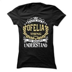 OFELIA .Its an OFELIA Thing You Wouldnt Understand - T  - #tee pattern #college sweatshirt. SIMILAR ITEMS => https://www.sunfrog.com/LifeStyle/OFELIA-Its-an-OFELIA-Thing-You-Wouldnt-Understand--T-Shirt-Hoodie-Hoodies-YearName-Birthday-65298436-Ladies.html?68278