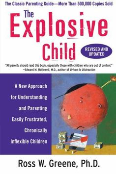 Book: The Explosive Child: A New Approach for Understanding and Parenting Easily Frustrated, Chronically Inflexible Children