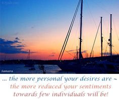 ... the more personal your #desires are ~ the more reduced your #sentiments towards few individuals will be!