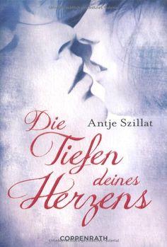 Die Tiefen deines Herzens von Antje Szillat http://www.amazon.de/dp/3649611139/ref=cm_sw_r_pi_dp_onKywb1JT8N6C