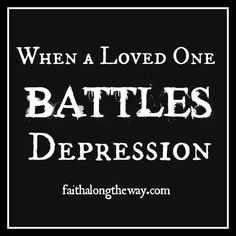 When a Loved One Battles Depression: How do you help someone struggling to manage their depression?  Read our family's journey through loving my sister struggling with depression. http://faithalongtheway.com