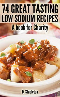 74 Great Tasting Low Sodium Recipes (25% to Charity)