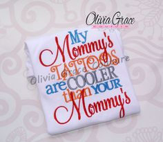 My Mommy's or Daddy's Tattoos are Cooler, embroidered shirt  by OliviaGraceCouture