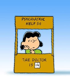 Lucy's psychiatry booth is a running gag in the Peanuts comic strip by Charles M. Schulz. Lucy van Pelt is the manager of a psychiatric booth, which the other characters come up to tell her their problems, and, like a psychiatrist or a psychologist, she gives them advice. It is a parody of the lemonade stands operated by many young children in the United States