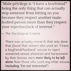 """I have a boyfriend"" works better because men respect a male-bodied person more than a woman's lack of interest. This fills me with rage."
