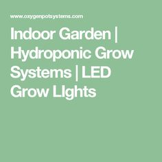 Indoor Garden | Hydroponic Grow Systems | LED Grow LIghts