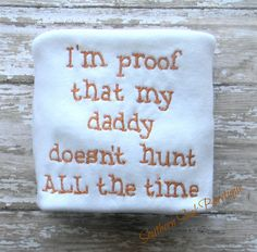 I'm Proof That Daddy Doesn't Hunt All The Time Onesie or Shirt on Etsy, $16.00