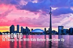 50 Things To Do with Kids in Toronto Before Your Kids Grow Up