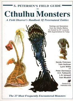 S. Peterson's Field Guide to Cthulhu Monsters: A Field Observer's Handbook of Preternatural Entities - Sandy Peterson, Tom Sullivan, Lynn Willis, with Peter Dannseys, E.C. Falworth, L.N. Isinwyll, Ivan Mustoll