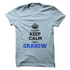 I cant keep calm Im a GRABOW - #homemade gift #gift for him
