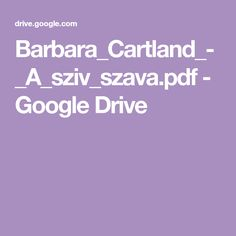 Barbara_Cartland_-_A_sziv_szava.pdf - Google Drive Google Storage, Google Drive, Pdf